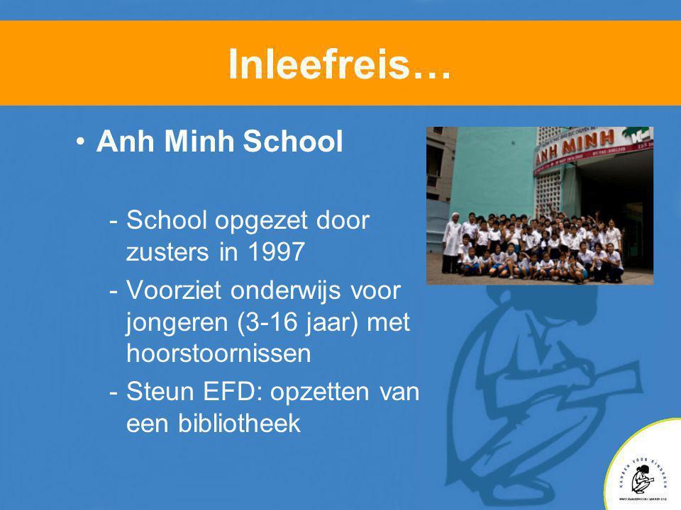 Inleefreis… •Anh Minh School -School opgezet door zusters in 1997 -Voorziet onderwijs voor jongeren (3-16 jaar) met hoorstoornissen -Steun EFD: opzetten van een bibliotheek