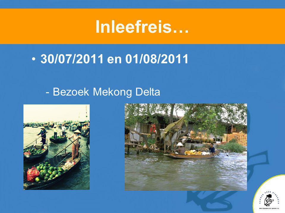 Inleefreis… •30/07/2011 en 01/08/2011 -Bezoek Mekong Delta