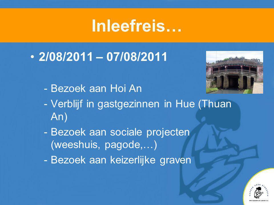 Inleefreis… •2/08/2011 – 07/08/2011 -Bezoek aan Hoi An -Verblijf in gastgezinnen in Hue (Thuan An) -Bezoek aan sociale projecten (weeshuis, pagode,…) -Bezoek aan keizerlijke graven