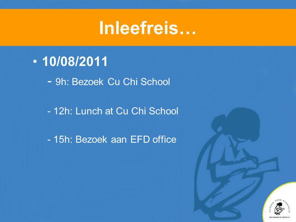 Inleefreis… •10/08/2011 - 9h: Bezoek Cu Chi School - 12h: Lunch at Cu Chi School - 15h: Bezoek aan EFD office