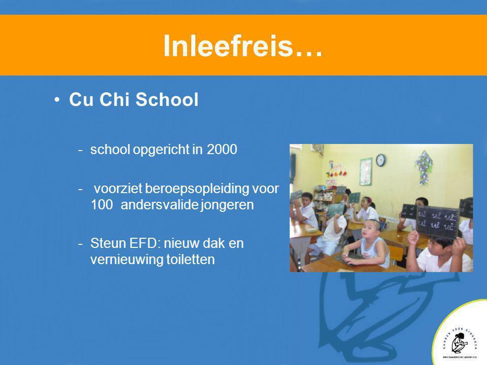 Inleefreis… •Cu Chi School -school opgericht in 2000 - voorziet beroepsopleiding voor 100 andersvalide jongeren -Steun EFD: nieuw dak en vernieuwing toiletten