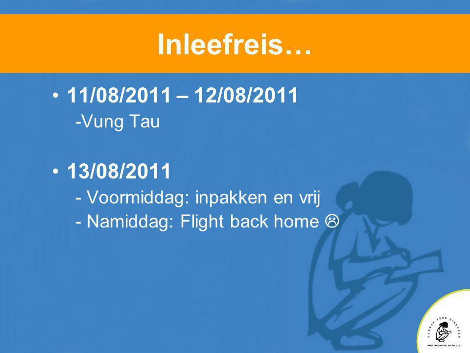 Inleefreis… •11/08/2011 – 12/08/2011 -Vung Tau •13/08/2011 - Voormiddag: inpakken en vrij - Namiddag: Flight back home 