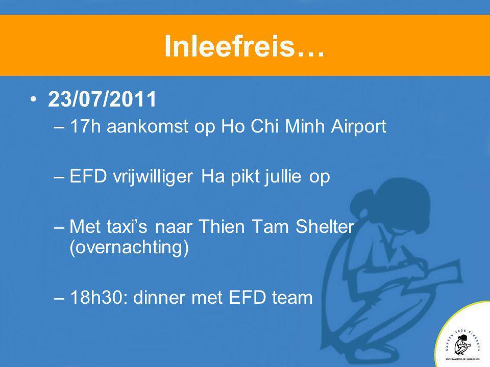 Inleefreis… •23/07/2011 –17h aankomst op Ho Chi Minh Airport –EFD vrijwilliger Ha pikt jullie op –Met taxi's naar Thien Tam Shelter (overnachting) –18h30: dinner met EFD team