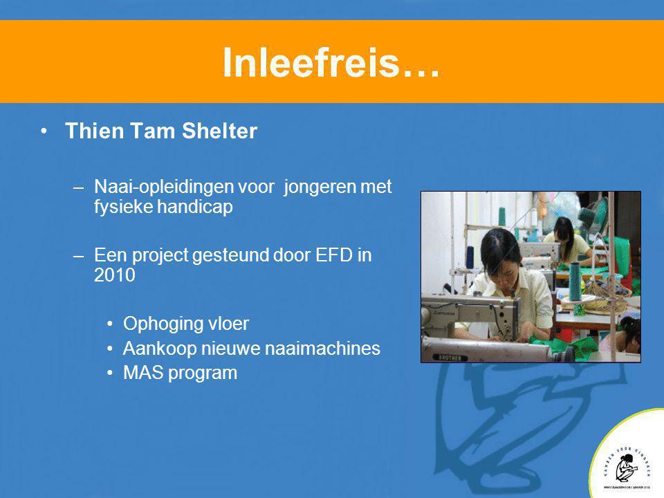 Inleefreis… •Thien Tam Shelter –Naai-opleidingen voor jongeren met fysieke handicap –Een project gesteund door EFD in 2010 •Ophoging vloer •Aankoop nieuwe naaimachines •MAS program