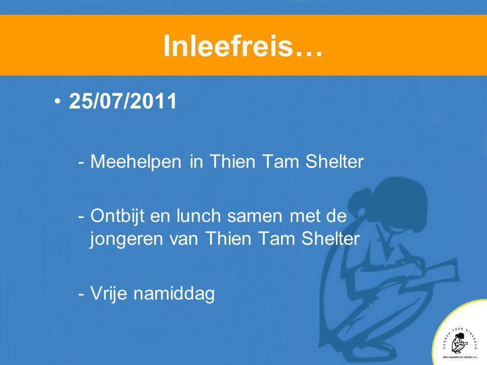 Inleefreis… •25/07/2011 -Meehelpen in Thien Tam Shelter -Ontbijt en lunch samen met de jongeren van Thien Tam Shelter -Vrije namiddag