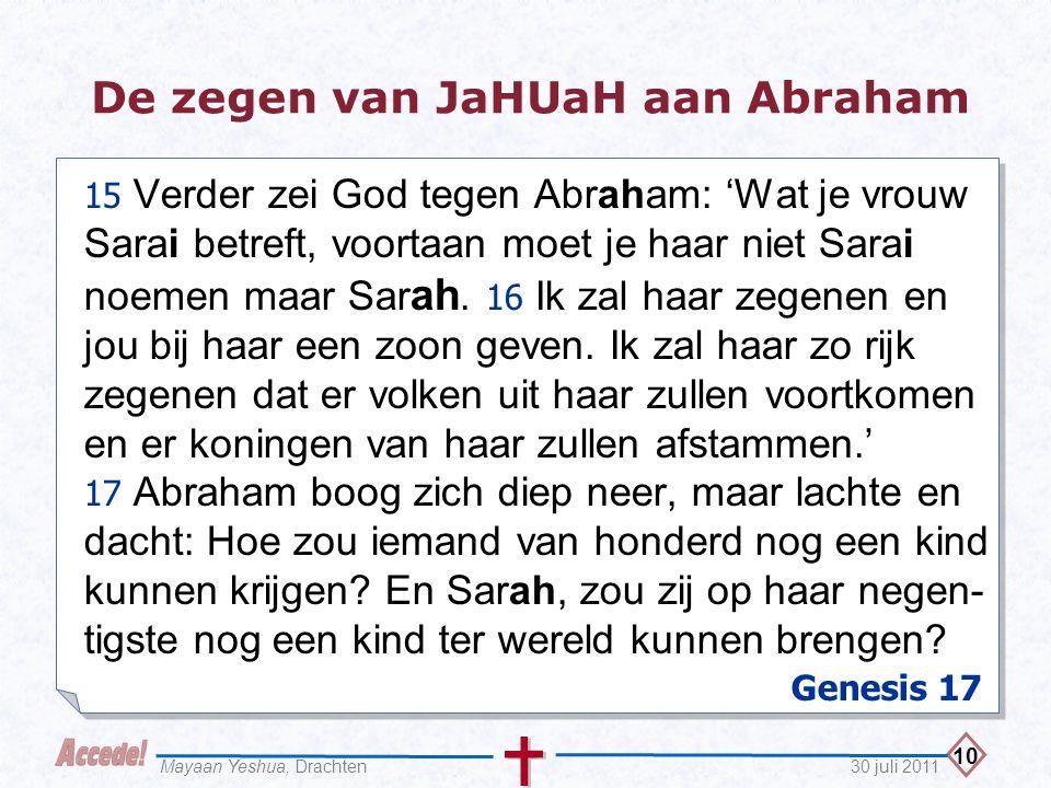 10 30 juli 2011Mayaan Yeshua, Drachten De zegen van JaHUaH aan Abraham 15 Verder zei God tegen Abraham: 'Wat je vrouw Sarai betreft, voortaan moet je