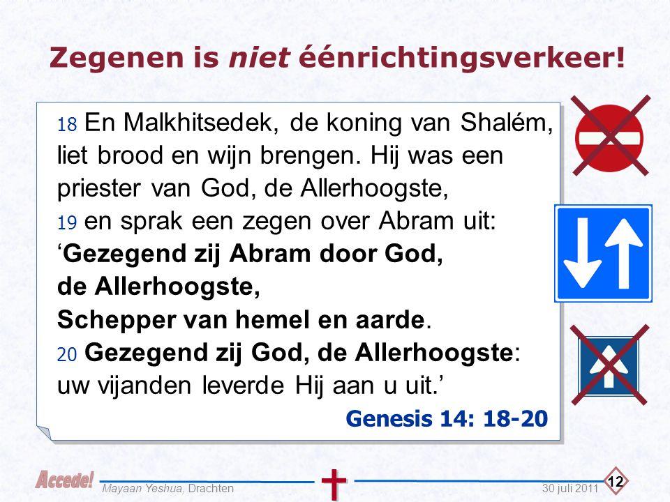 12 30 juli 2011Mayaan Yeshua, Drachten Zegenen is niet éénrichtingsverkeer! 18 En Malkhitsedek, de koning van Shalém, liet brood en wijn brengen. Hij