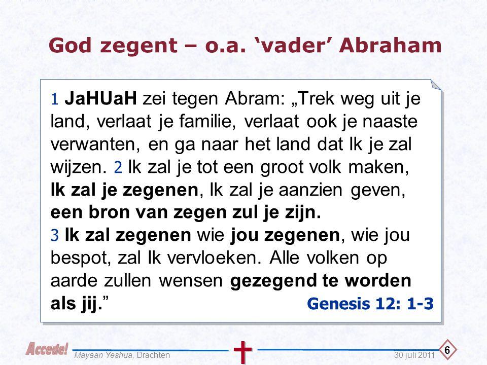 7 30 juli 2011Mayaan Yeshua, Drachten De zegen van JaHUaH aan Abraham 1 Toen Abram negenennegentig jaar was, ver- scheen JaHUaH aan hem en zei: 'Ik ben God, de Ontzagwekkende.