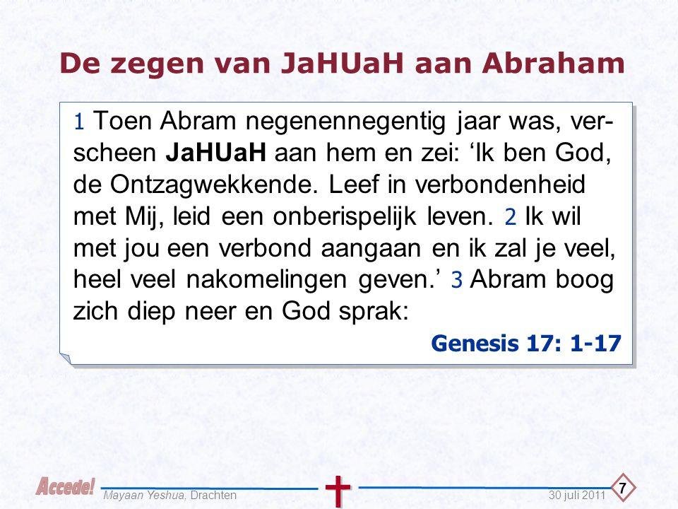 7 30 juli 2011Mayaan Yeshua, Drachten De zegen van JaHUaH aan Abraham 1 Toen Abram negenennegentig jaar was, ver- scheen JaHUaH aan hem en zei: 'Ik be