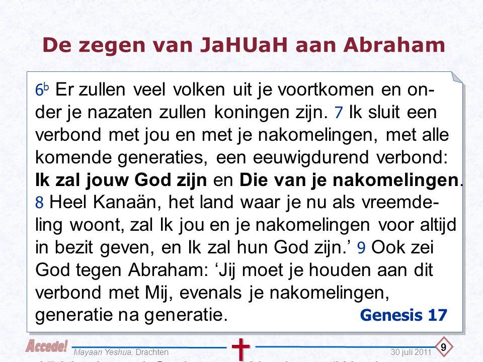 10 30 juli 2011Mayaan Yeshua, Drachten De zegen van JaHUaH aan Abraham 15 Verder zei God tegen Abraham: 'Wat je vrouw Sarai betreft, voortaan moet je haar niet Sarai noemen maar Sar ah.