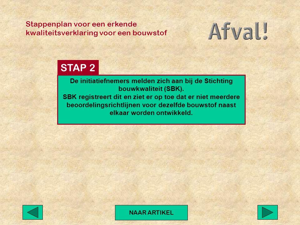 Stappenplan voor een erkende kwaliteitsverklaring voor een bouwstof NAAR ARTIKEL De initiatiefnemers melden zich aan bij de Stichting bouwkwaliteit (SBK).