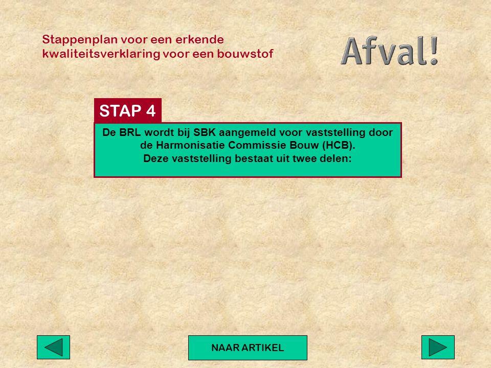 Stappenplan voor een erkende kwaliteitsverklaring voor een bouwstof NAAR ARTIKEL De BRL wordt bij SBK aangemeld voor vaststelling door de Harmonisatie Commissie Bouw (HCB).