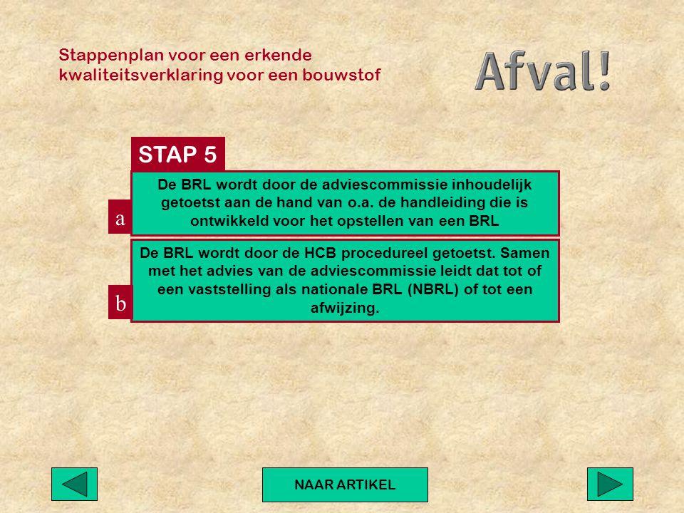 Stappenplan voor een erkende kwaliteitsverklaring voor een bouwstof NAAR ARTIKEL De BRL wordt door de adviescommissie inhoudelijk getoetst aan de hand van o.a.