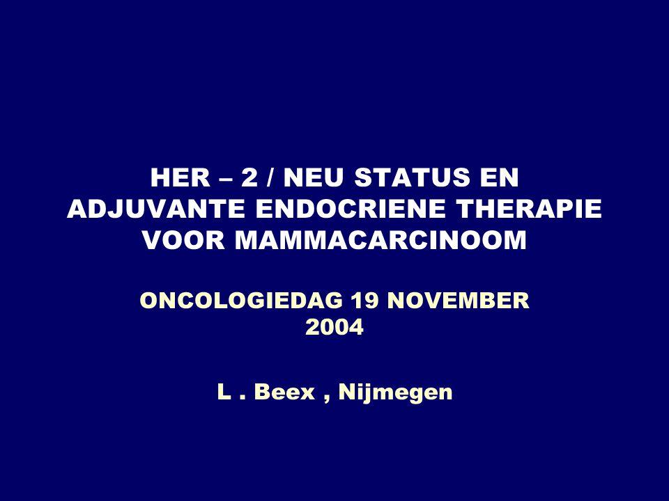 HER – 2 / NEU STATUS EN ADJUVANTE ENDOCRIENE THERAPIE VOOR MAMMACARCINOOM ONCOLOGIEDAG 19 NOVEMBER 2004 L. Beex, Nijmegen