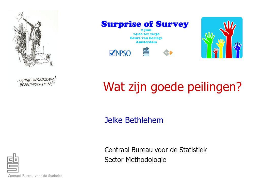 Centraal Bureau voor de Statistiek Wat zijn goede peilingen? Jelke Bethlehem Centraal Bureau voor de Statistiek Sector Methodologie