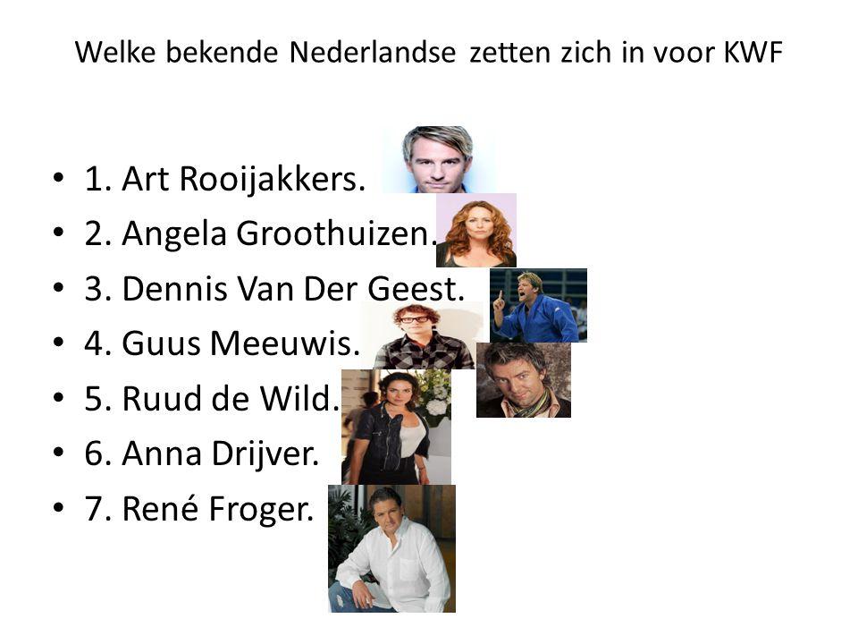 Welke bekende Nederlandse zetten zich in voor KWF • 1. Art Rooijakkers. • 2. Angela Groothuizen. • 3. Dennis Van Der Geest. • 4. Guus Meeuwis. • 5. Ru
