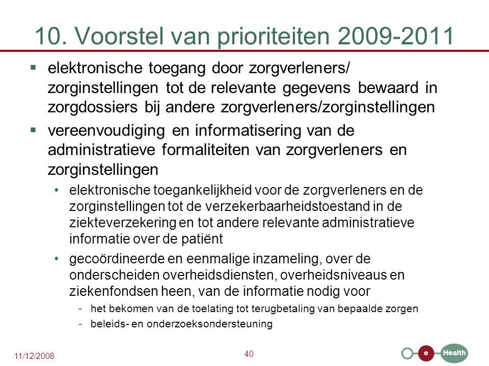 40 11/12/2008 10. Voorstel van prioriteiten 2009-2011  elektronische toegang door zorgverleners/ zorginstellingen tot de relevante gegevens bewaard i