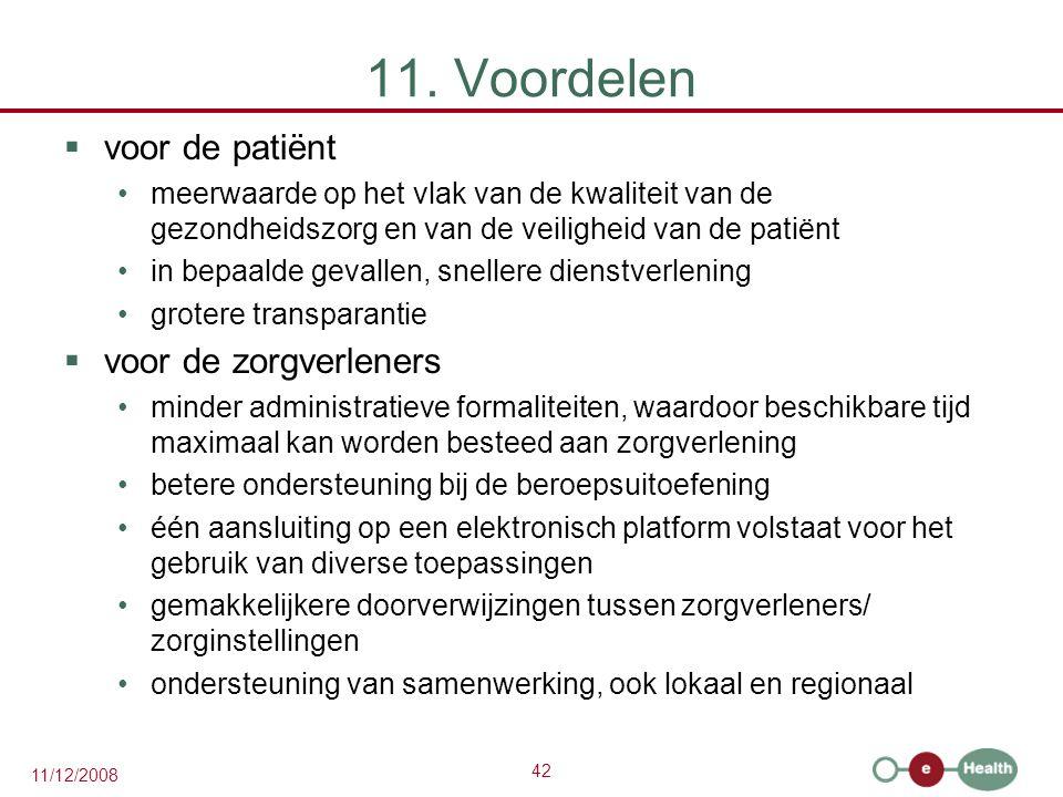 42 11/12/2008 11. Voordelen  voor de patiënt •meerwaarde op het vlak van de kwaliteit van de gezondheidszorg en van de veiligheid van de patiënt •in