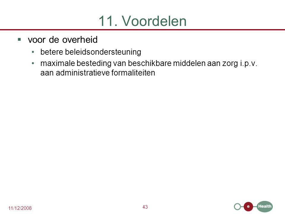 43 11/12/2008 11. Voordelen  voor de overheid •betere beleidsondersteuning •maximale besteding van beschikbare middelen aan zorg i.p.v. aan administr