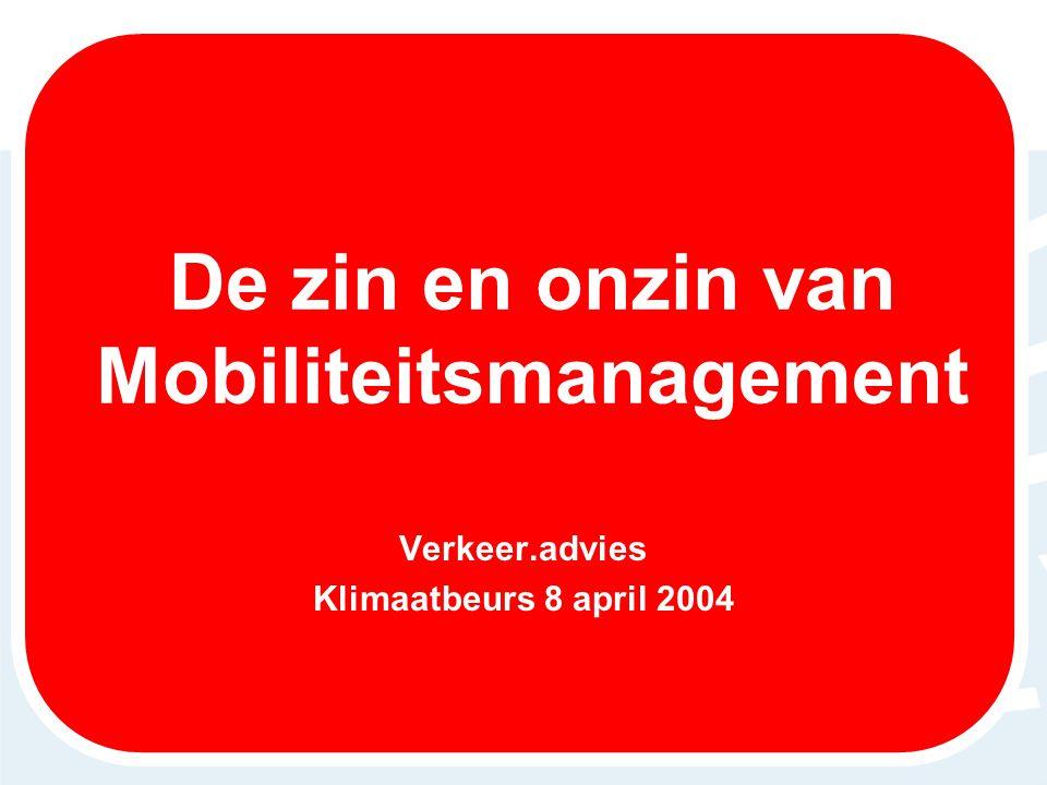 De zin en onzin van Mobiliteitsmanagement Verkeer.advies Klimaatbeurs 8 april 2004