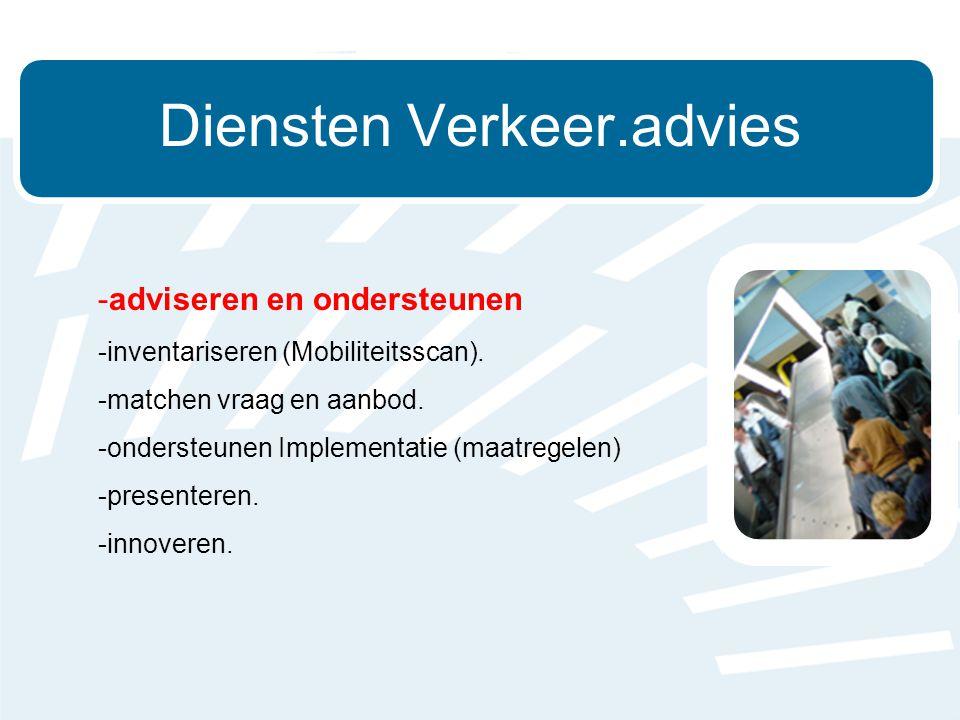 Diensten Verkeer.advies -adviseren en ondersteunen -inventariseren (Mobiliteitsscan).