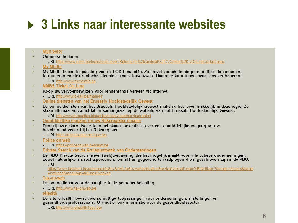 6 3 Links naar interessante websites •Mijn SelorMijn Selor •Online solliciteren. -URL https://www.selor.be/login/login.aspx?ReturnUrl=%2fcandidat%2fCV