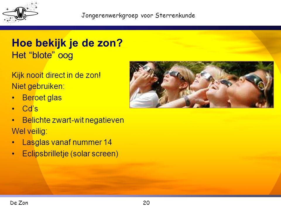 20 Jongerenwerkgroep voor Sterrenkunde De Zon Hoe bekijk je de zon.