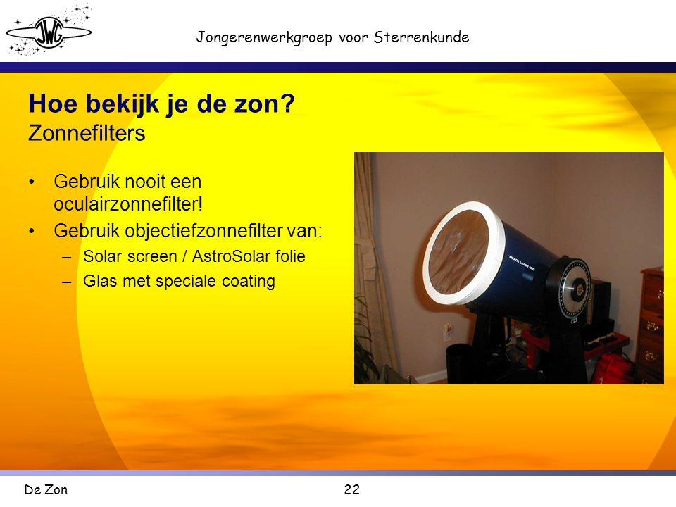22 Jongerenwerkgroep voor Sterrenkunde De Zon Hoe bekijk je de zon.