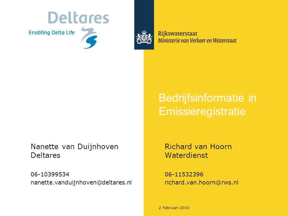 2 februari 2010 Bedrijfsinformatie in Emissieregistratie Nanette van DuijnhovenRichard van Hoorn DeltaresWaterdienst 06-1039953406-11532396 nanette.vanduijnhoven@deltares.nlrichard.van.hoorn@rws.nl