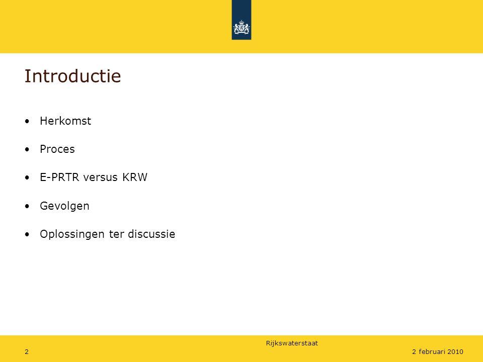 Rijkswaterstaat 22 februari 2010 Introductie •Herkomst •Proces •E-PRTR versus KRW •Gevolgen •Oplossingen ter discussie