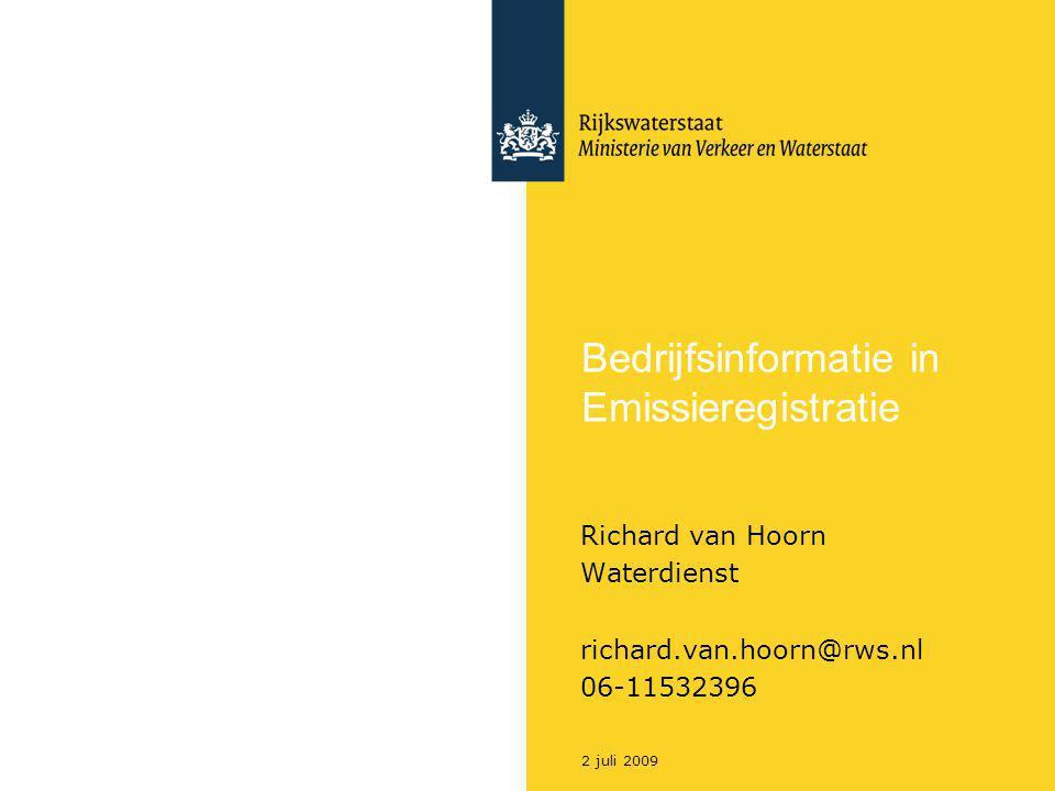 2 juli 2009 Bedrijfsinformatie in Emissieregistratie Richard van Hoorn Waterdienst richard.van.hoorn@rws.nl 06-11532396