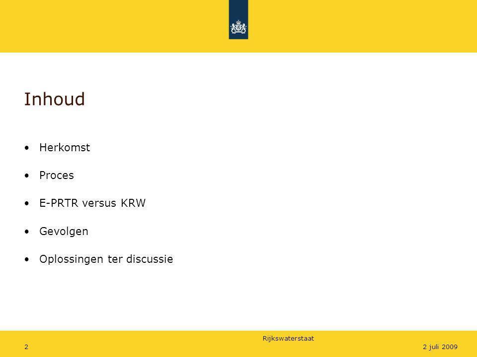 Rijkswaterstaat 22 juli 2009 Inhoud •Herkomst •Proces •E-PRTR versus KRW •Gevolgen •Oplossingen ter discussie