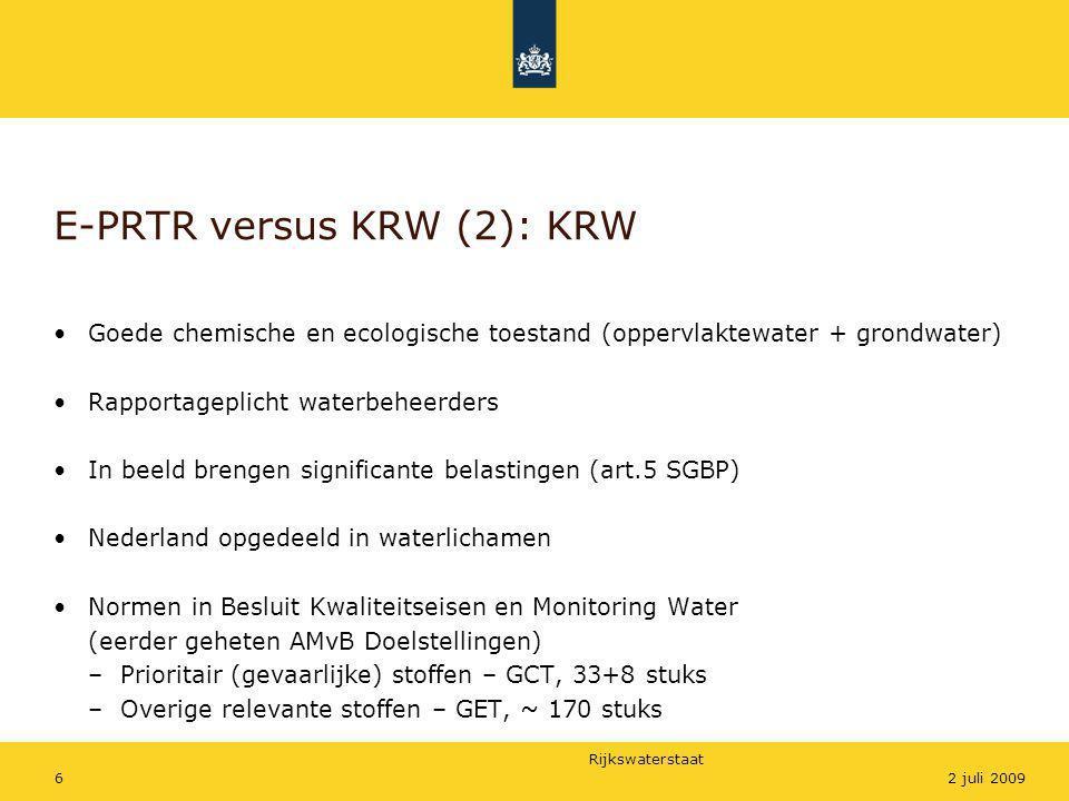 Rijkswaterstaat 62 juli 2009 E-PRTR versus KRW (2): KRW •Goede chemische en ecologische toestand (oppervlaktewater + grondwater) •Rapportageplicht wat