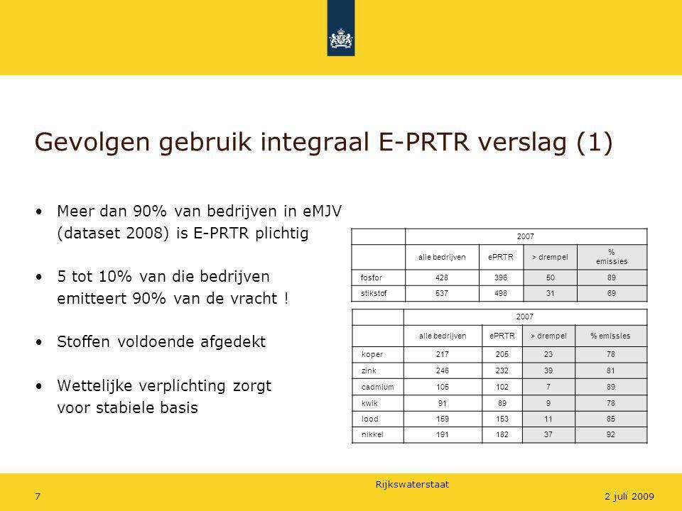 Rijkswaterstaat 72 juli 2009 Gevolgen gebruik integraal E-PRTR verslag (1) •Meer dan 90% van bedrijven in eMJV (dataset 2008) is E-PRTR plichtig •5 to