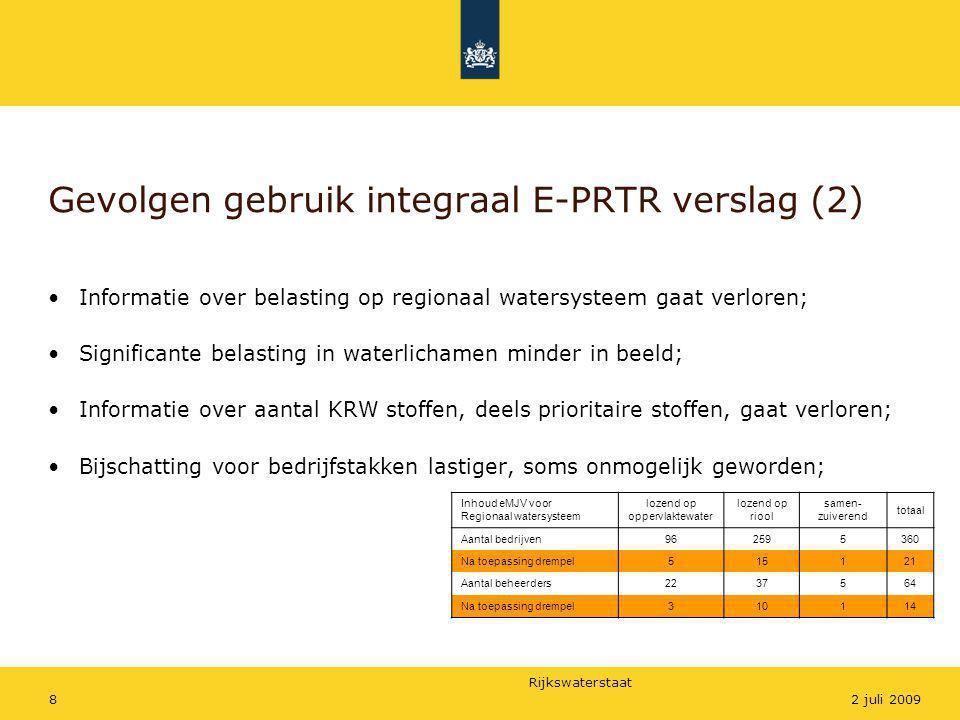 Rijkswaterstaat 82 juli 2009 Gevolgen gebruik integraal E-PRTR verslag (2) •Informatie over belasting op regionaal watersysteem gaat verloren; •Signif