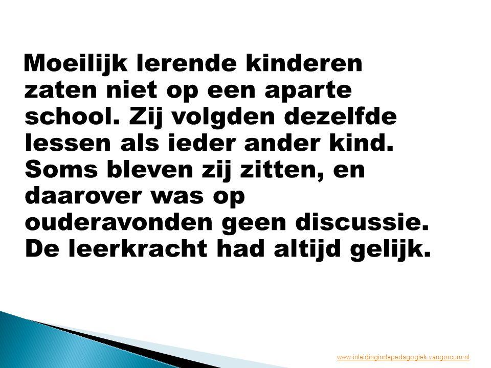 Moeilijk lerende kinderen zaten niet op een aparte school. Zij volgden dezelfde lessen als ieder ander kind. Soms bleven zij zitten, en daarover was o
