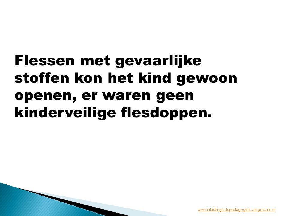 Flessen met gevaarlijke stoffen kon het kind gewoon openen, er waren geen kinderveilige flesdoppen. www.inleidingindepedagogiek.vangorcum.nl