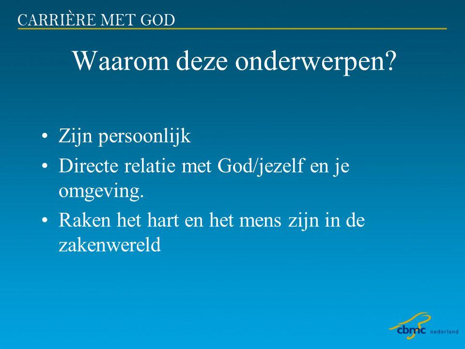 Waarom deze onderwerpen? •Zijn persoonlijk •Directe relatie met God/jezelf en je omgeving. •Raken het hart en het mens zijn in de zakenwereld