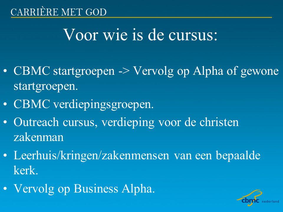 Voor wie is de cursus: •CBMC startgroepen -> Vervolg op Alpha of gewone startgroepen. •CBMC verdiepingsgroepen. •Outreach cursus, verdieping voor de c