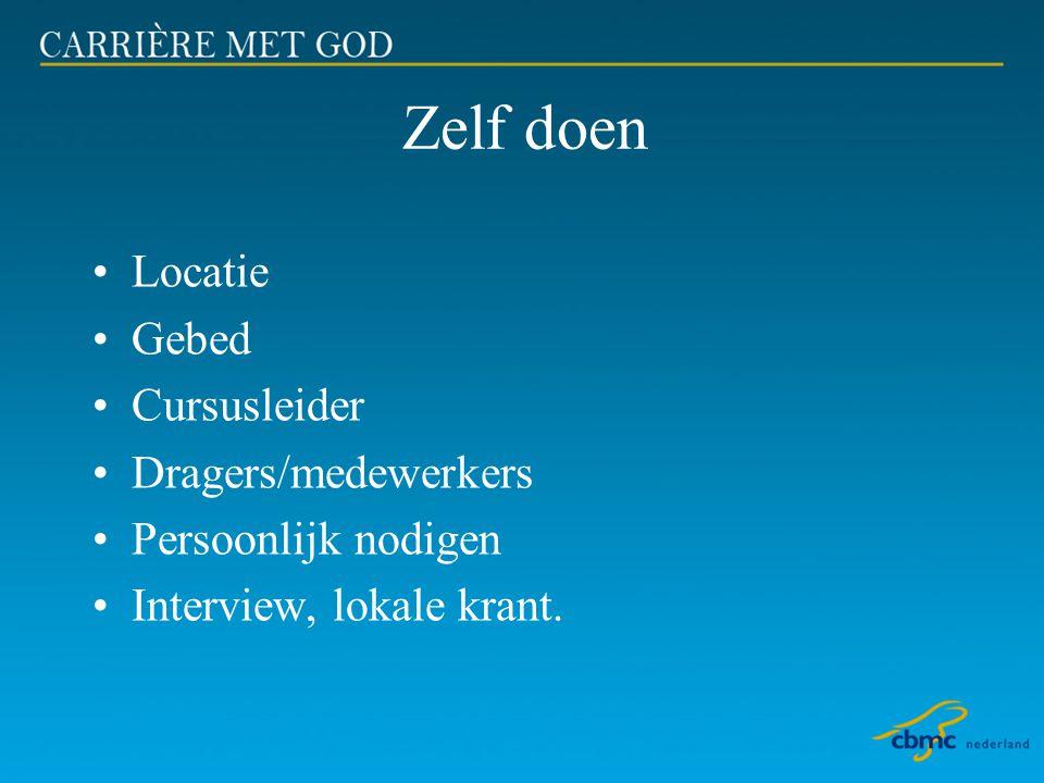 Zelf doen •Locatie •Gebed •Cursusleider •Dragers/medewerkers •Persoonlijk nodigen •Interview, lokale krant.