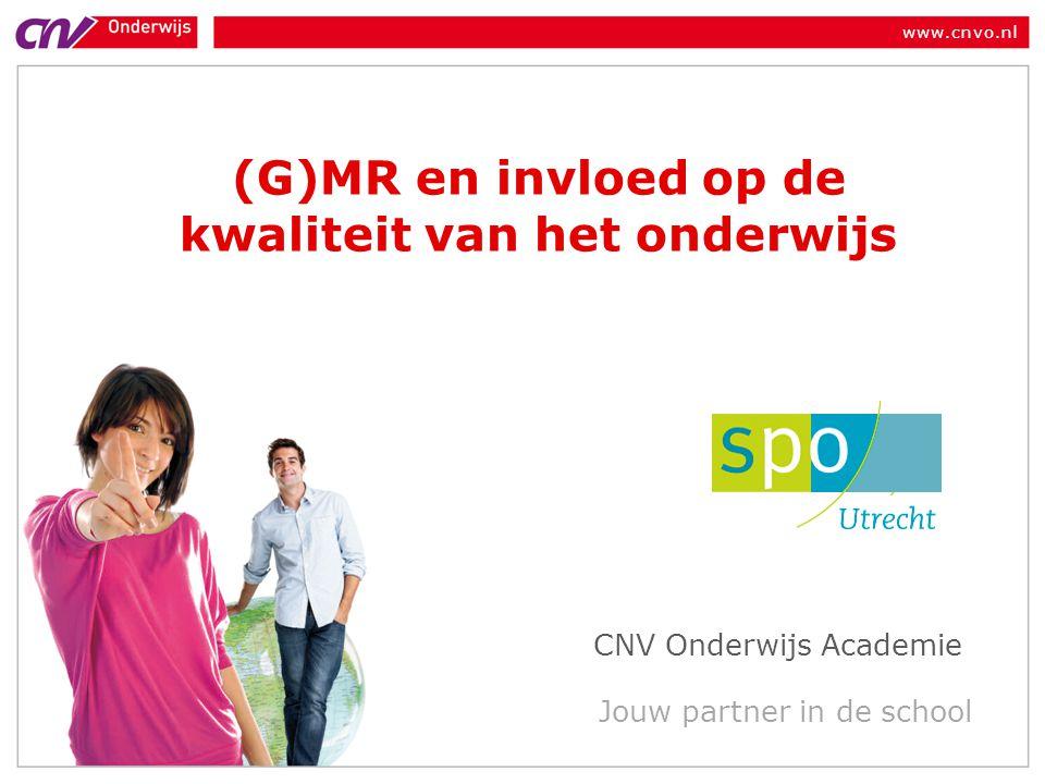 www.cnvo.nl Jouw partner in de school (G)MR en invloed op de kwaliteit van het onderwijs CNV Onderwijs Academie