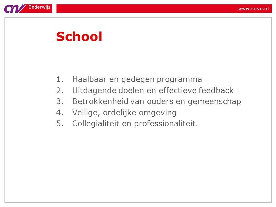 School 1.Haalbaar en gedegen programma 2.Uitdagende doelen en effectieve feedback 3.Betrokkenheid van ouders en gemeenschap 4.Veilige, ordelijke omgeving 5.Collegialiteit en professionaliteit.