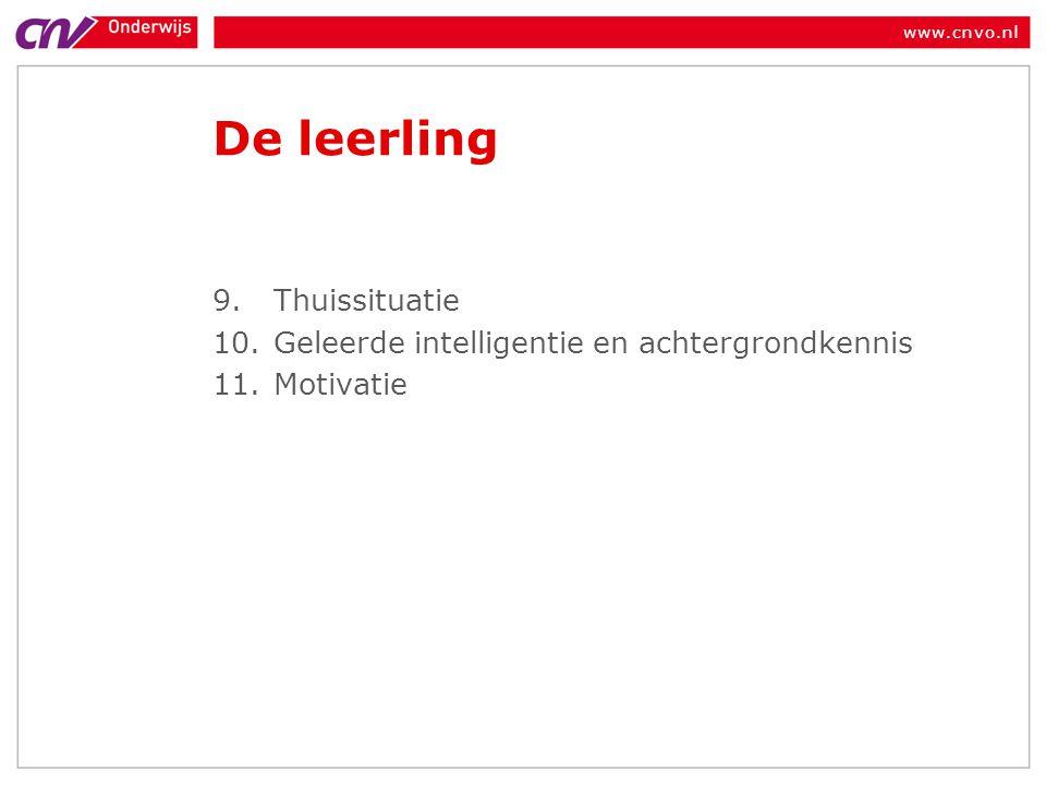 www.cnvo.nl De leerling 9.Thuissituatie 10.Geleerde intelligentie en achtergrondkennis 11.Motivatie