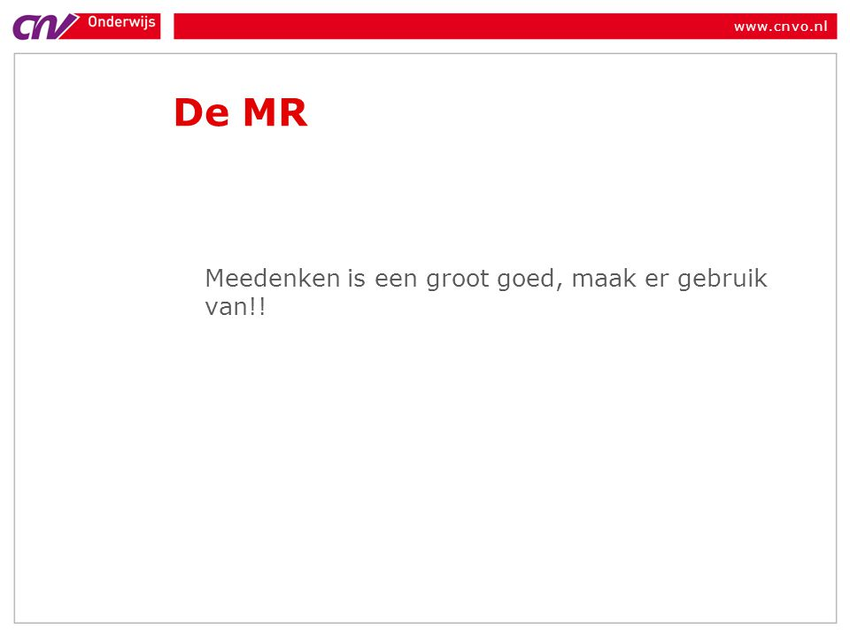 www.cnvo.nl De MR Meedenken is een groot goed, maak er gebruik van!!