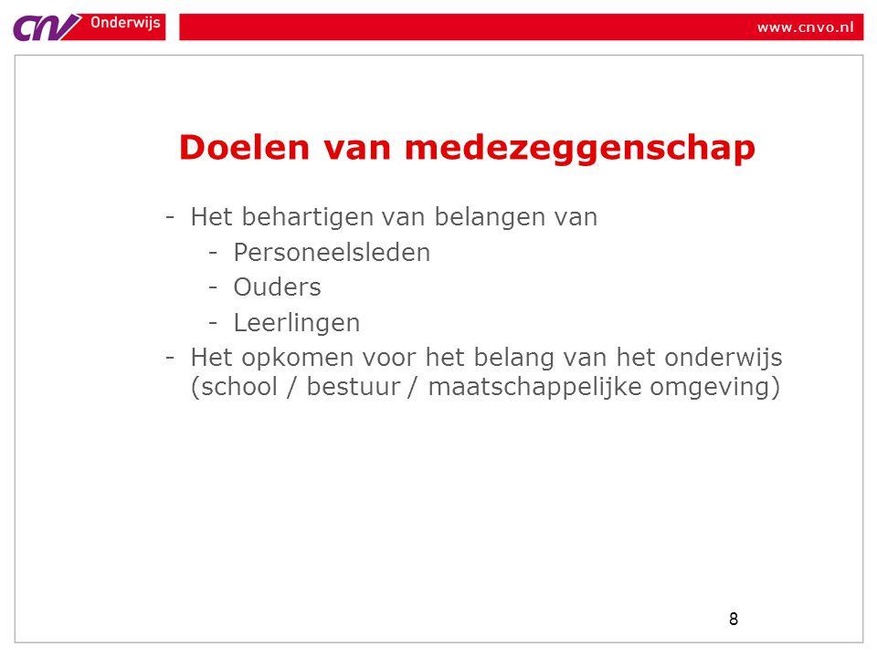 www.cnvo.nl Doelen van medezeggenschap -Het behartigen van belangen van -Personeelsleden -Ouders -Leerlingen -Het opkomen voor het belang van het onderwijs (school / bestuur / maatschappelijke omgeving) 8