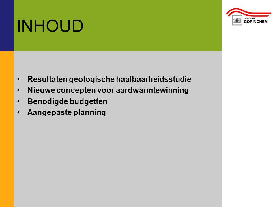 INHOUD •Resultaten geologische haalbaarheidsstudie •Nieuwe concepten voor aardwarmtewinning •Benodigde budgetten •Aangepaste planning