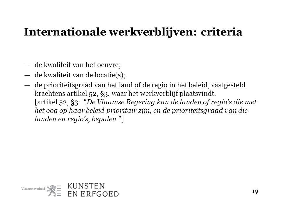 19 Internationale werkverblijven: criteria — de kwaliteit van het oeuvre; — de kwaliteit van de locatie(s); — de prioriteitsgraad van het land of de r