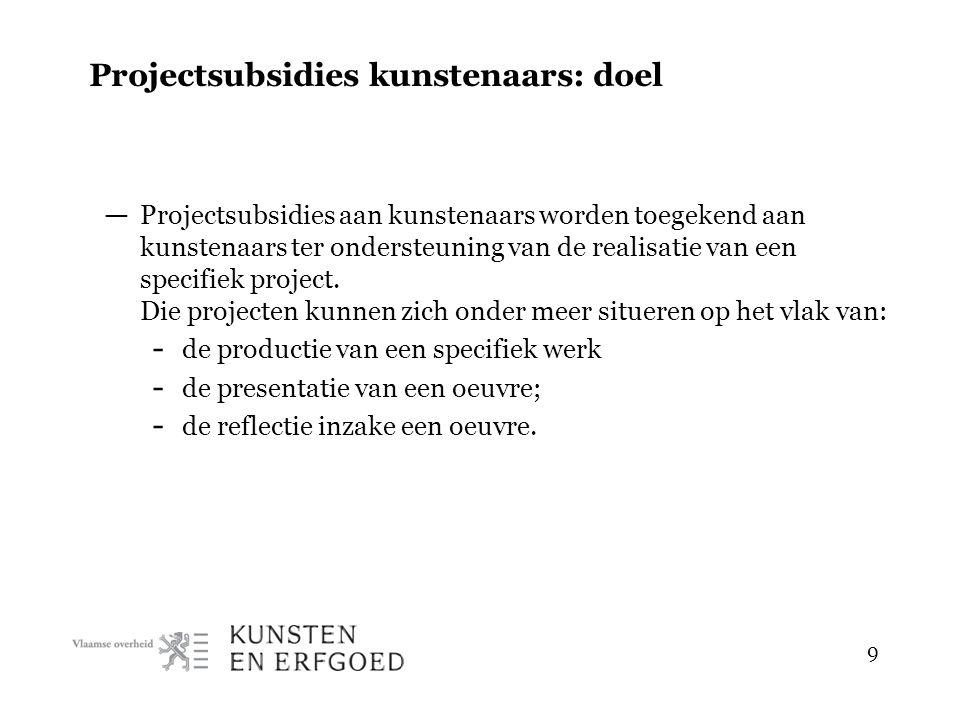 9 Projectsubsidies kunstenaars: doel — Projectsubsidies aan kunstenaars worden toegekend aan kunstenaars ter ondersteuning van de realisatie van een s