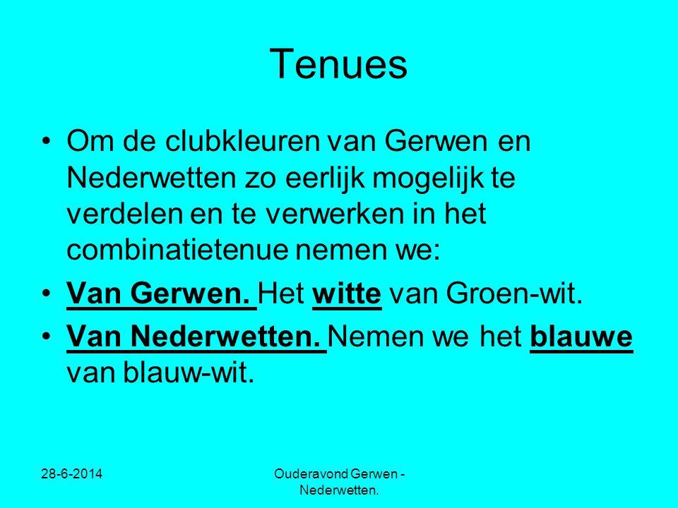 28-6-2014Ouderavond Gerwen - Nederwetten. Tenues •Om de clubkleuren van Gerwen en Nederwetten zo eerlijk mogelijk te verdelen en te verwerken in het c