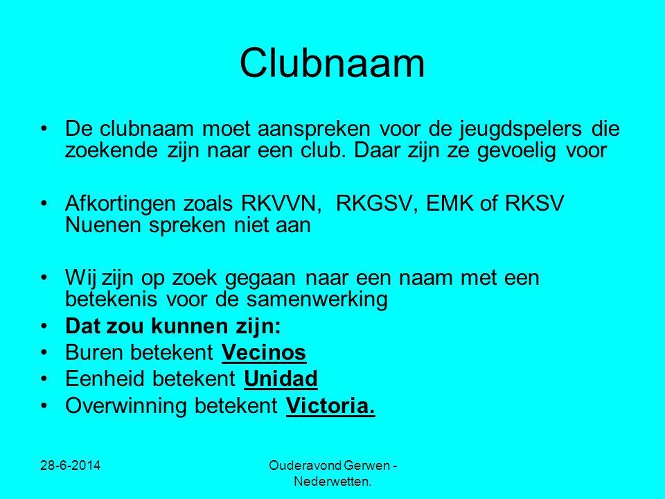 28-6-2014Ouderavond Gerwen - Nederwetten. Clubnaam •De clubnaam moet aanspreken voor de jeugdspelers die zoekende zijn naar een club. Daar zijn ze gev